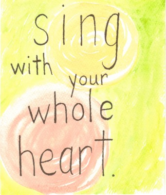 Sing With Your Whole Heart - aspirations by benttuba.com